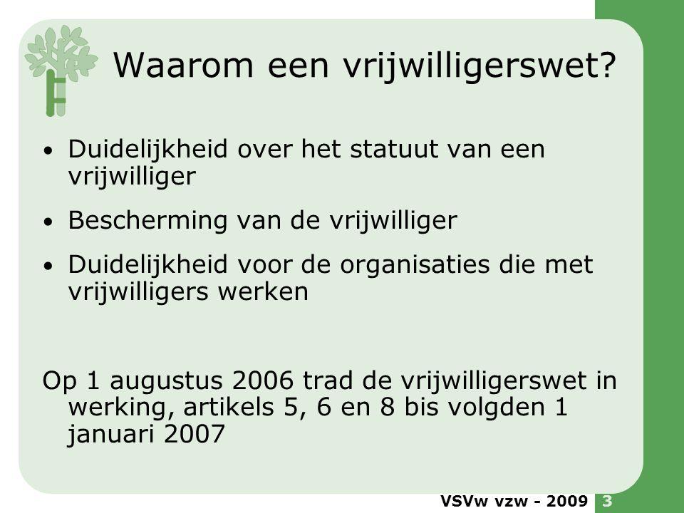 VSVw vzw - 20093 Waarom een vrijwilligerswet? Duidelijkheid over het statuut van een vrijwilliger Bescherming van de vrijwilliger Duidelijkheid voor d