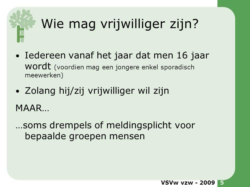 VSVw vzw - 20095 Wie mag vrijwilliger zijn? Iedereen vanaf het jaar dat men 16 jaar wordt (voordien mag een jongere enkel sporadisch meewerken) Zolang