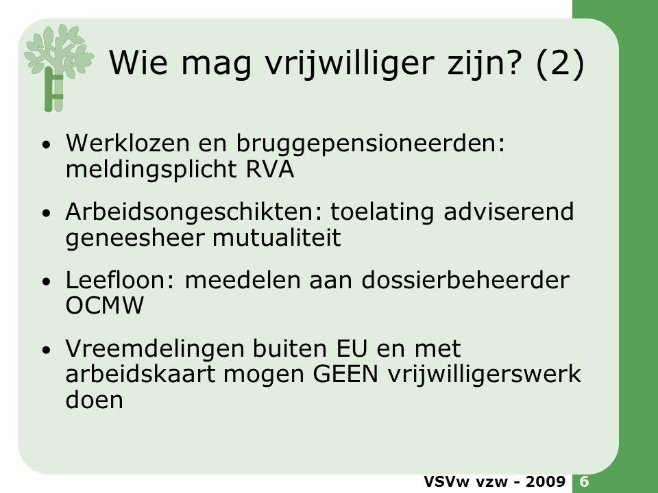 VSVw vzw - 20096 Wie mag vrijwilliger zijn? (2) Werklozen en bruggepensioneerden: meldingsplicht RVA Arbeidsongeschikten: toelating adviserend geneesh