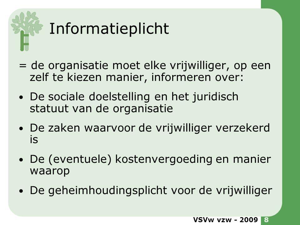 VSVw vzw - 20098 Informatieplicht = de organisatie moet elke vrijwilliger, op een zelf te kiezen manier, informeren over: De sociale doelstelling en h