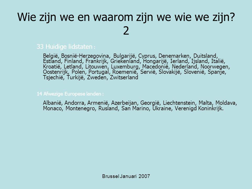 Brussel Januari 2007 Wie zijn we en waarom zijn we wie we zijn.