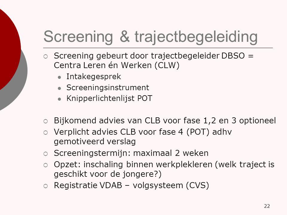 Screening & trajectbegeleiding  Screening gebeurt door trajectbegeleider DBSO = Centra Leren én Werken (CLW) Intakegesprek Screeningsinstrument Knipp