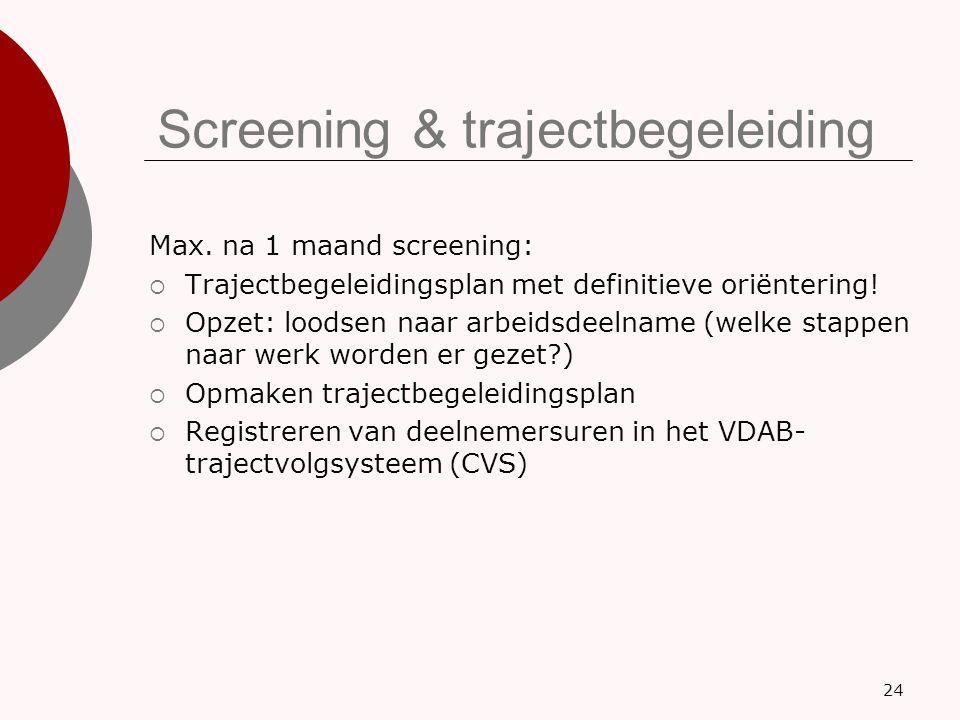 Screening & trajectbegeleiding Max. na 1 maand screening:  Trajectbegeleidingsplan met definitieve oriëntering!  Opzet: loodsen naar arbeidsdeelname