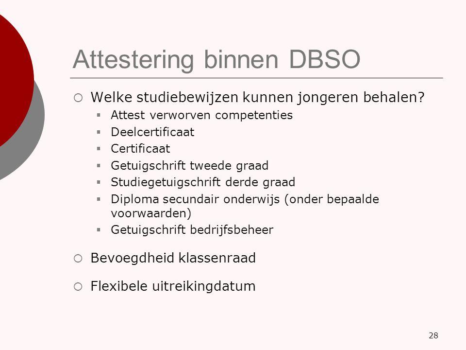 Attestering binnen DBSO  Welke studiebewijzen kunnen jongeren behalen?  Attest verworven competenties  Deelcertificaat  Certificaat  Getuigschrif