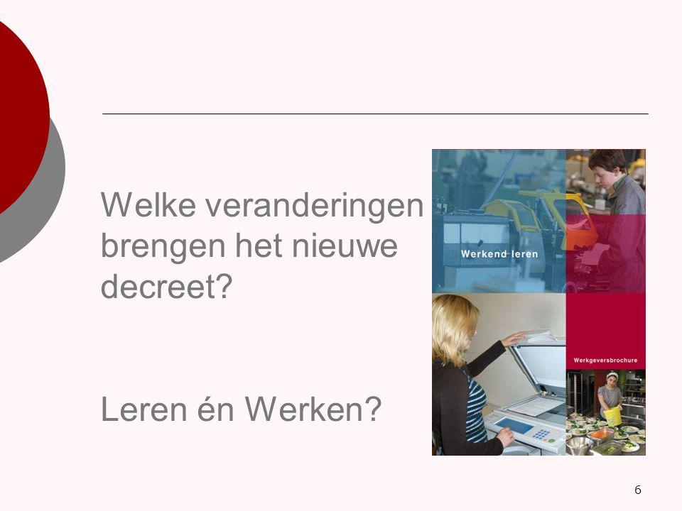 … Van 3 leersystemen naar 2  Vanaf 01-09-2008: 2 Leersystemen Deeltijds beroepssecundair onderwijs (ook wel CDO's genoemd).
