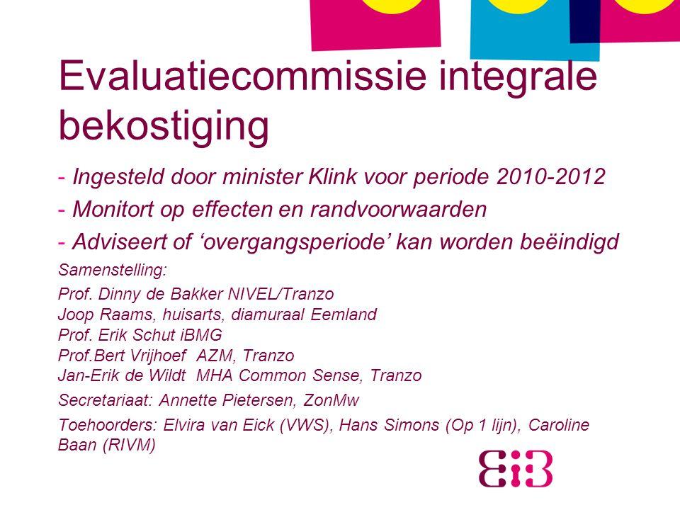 Evaluatiecommissie integrale bekostiging - Ingesteld door minister Klink voor periode 2010-2012 - Monitort op effecten en randvoorwaarden - Adviseert of 'overgangsperiode' kan worden beëindigd Samenstelling: Prof.