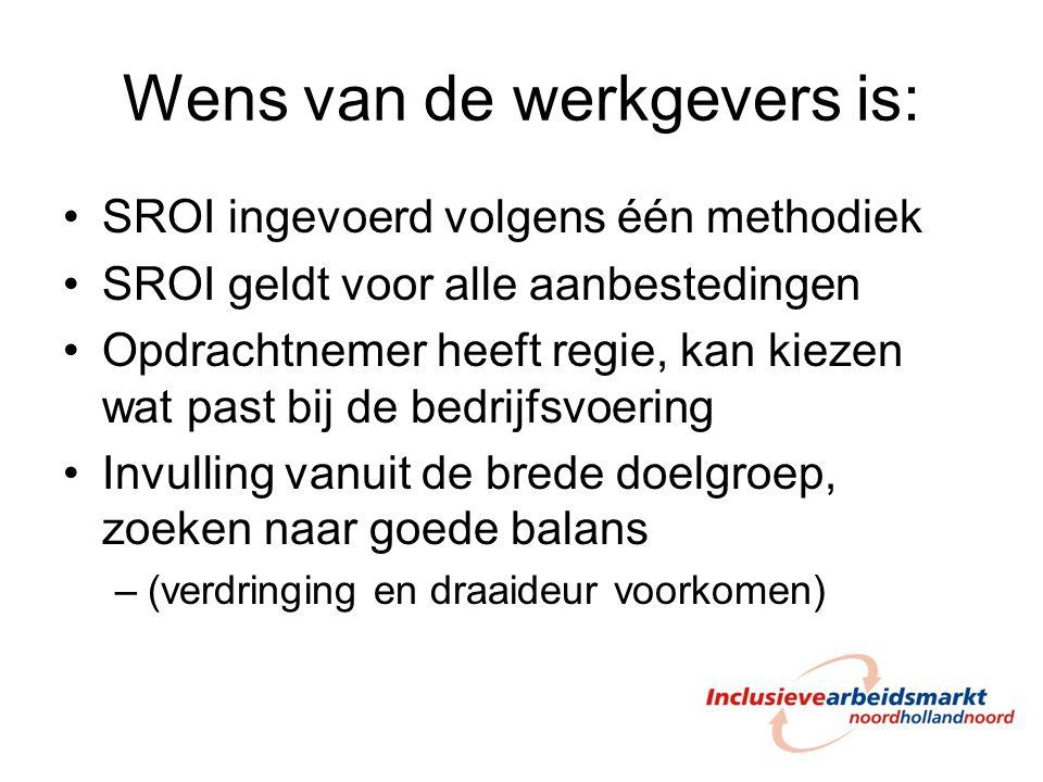 Wens van de werkgevers is: SROI ingevoerd volgens één methodiek SROI geldt voor alle aanbestedingen Opdrachtnemer heeft regie, kan kiezen wat past bij