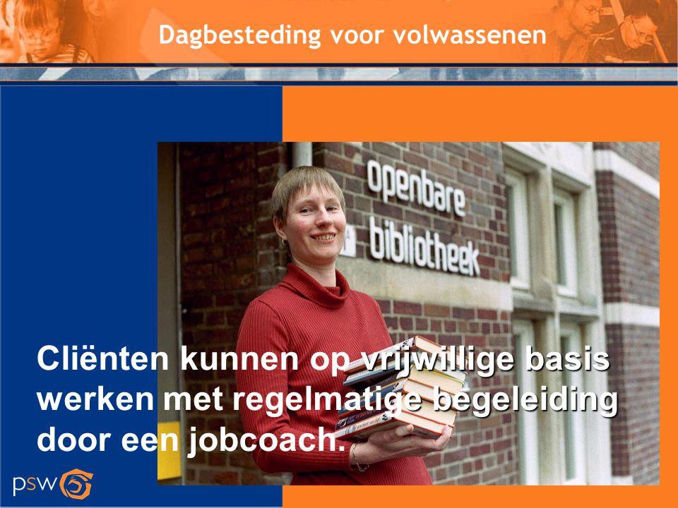 Dagbesteding voor volwassenen vrijwillige basis e begeleiding Cliënten kunnen op vrijwillige basis werken met regelmatige begeleiding door een jobcoac
