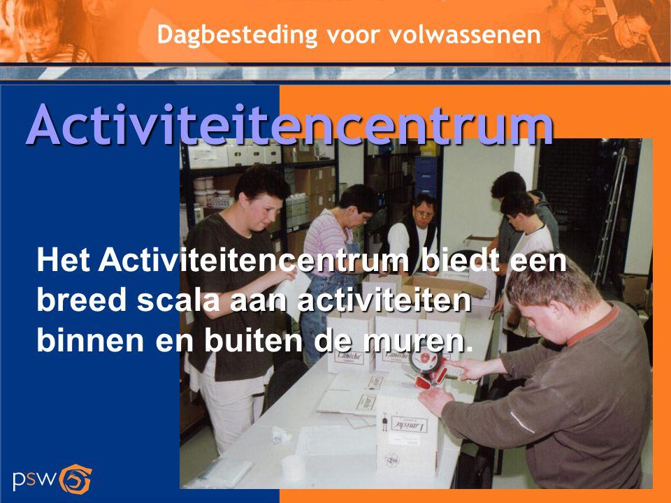 Dagbesteding voor volwassenen entrum aan activiteiten Het Activiteitencentrum biedt een breed scala aan activiteiten de muren binnen en buiten de mure