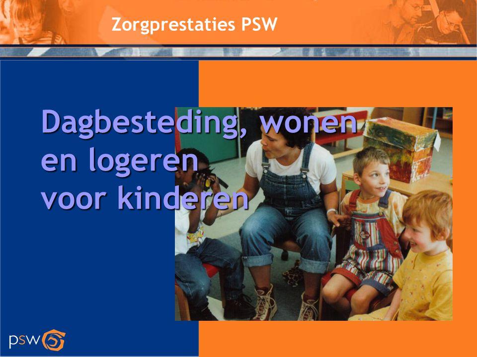 Zorgprestaties PSW Dagbesteding, wonen en logeren voor kinderen