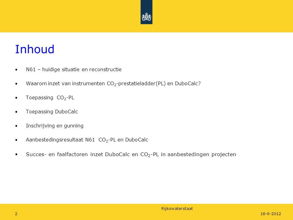Rijkswaterstaat 218-6-2012 Inhoud N61 – huidige situatie en reconstructie Waarom inzet van instrumenten CO 2 -prestatieladder(PL) en DuboCalc? Toepass