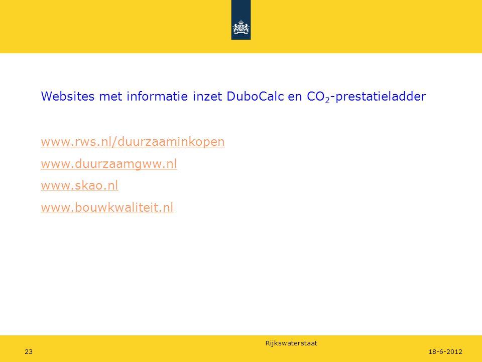Rijkswaterstaat 2318-6-2012 Websites met informatie inzet DuboCalc en CO 2 -prestatieladder www.rws.nl/duurzaaminkopen www.duurzaamgww.nl www.skao.nl
