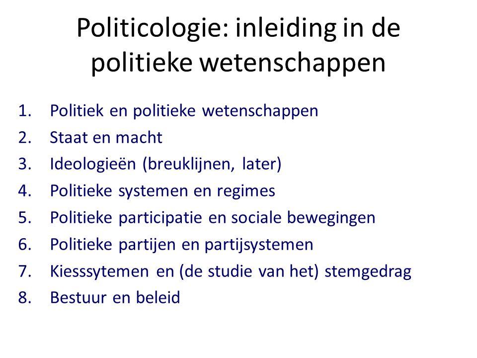 Politicologie: inleiding in de politieke wetenschappen 1.Politiek en politieke wetenschappen 2.Staat en macht 3.Ideologieën (breuklijnen, later) 4.Pol