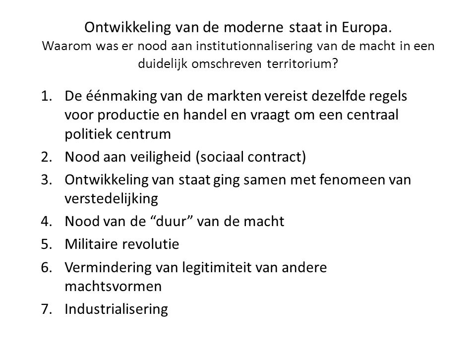 Ontwikkeling van de moderne staat in Europa. Waarom was er nood aan institutionnalisering van de macht in een duidelijk omschreven territorium? 1.De é