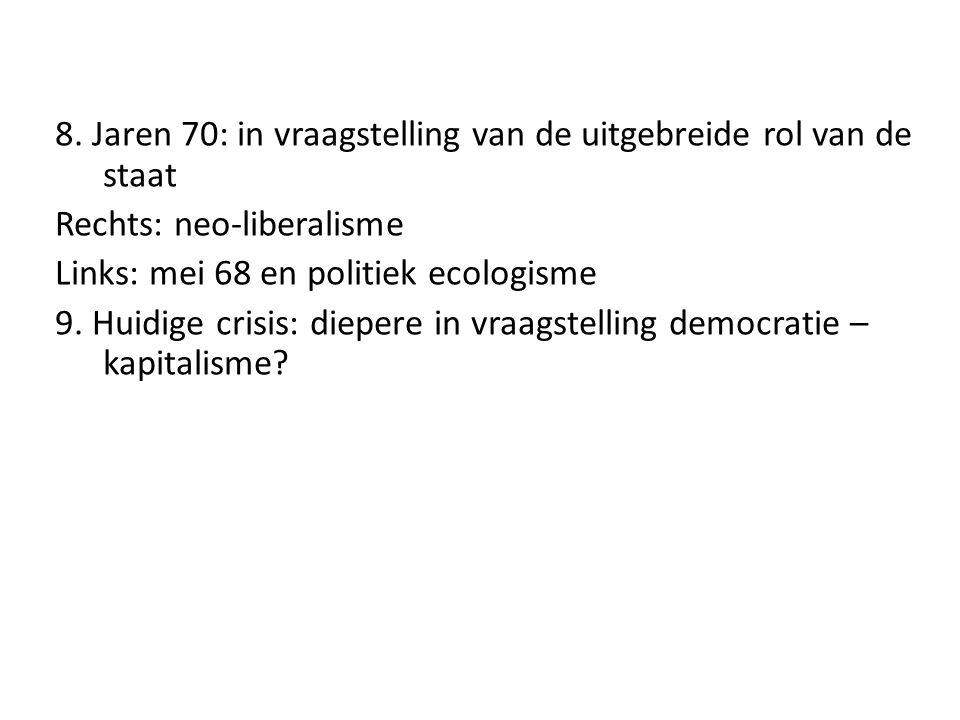 8. Jaren 70: in vraagstelling van de uitgebreide rol van de staat Rechts: neo-liberalisme Links: mei 68 en politiek ecologisme 9. Huidige crisis: diep