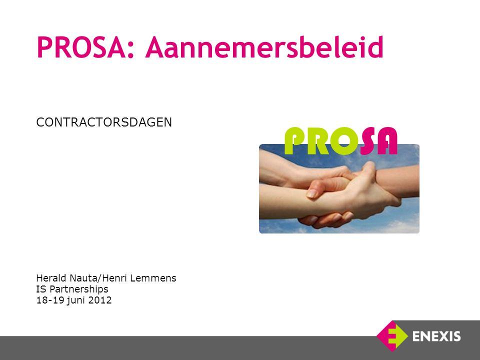 PROSA: Aannemersbeleid CONTRACTORSDAGEN Herald Nauta/Henri Lemmens IS Partnerships 18-19 juni 2012 PROSA