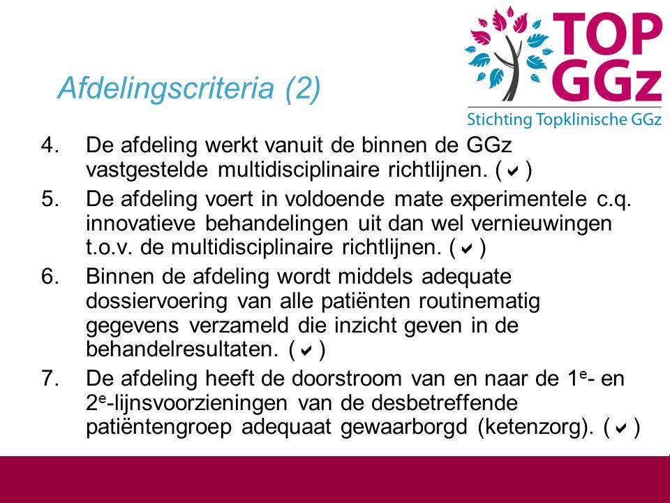 Afdelingscriteria (2) 4.De afdeling werkt vanuit de binnen de GGz vastgestelde multidisciplinaire richtlijnen. (  ) 5.De afdeling voert in voldoende