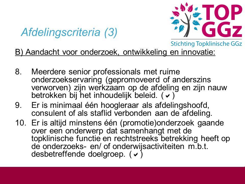 Afdelingscriteria (3) B) Aandacht voor onderzoek, ontwikkeling en innovatie: 8. Meerdere senior professionals met ruime onderzoekservaring (gepromovee