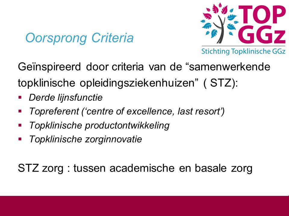"""Oorsprong Criteria Geïnspireerd door criteria van de """"samenwerkende topklinische opleidingsziekenhuizen"""" ( STZ):  Derde lijnsfunctie  Topreferent ('"""