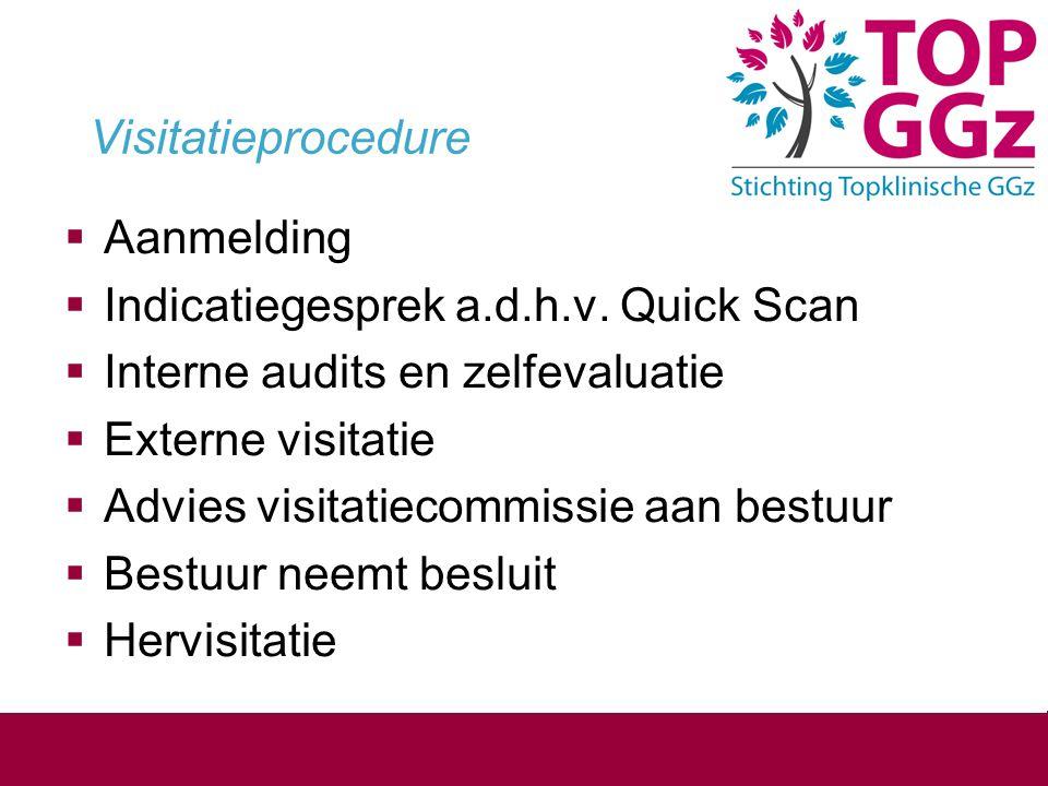 Visitatieprocedure  Aanmelding  Indicatiegesprek a.d.h.v. Quick Scan  Interne audits en zelfevaluatie  Externe visitatie  Advies visitatiecommiss