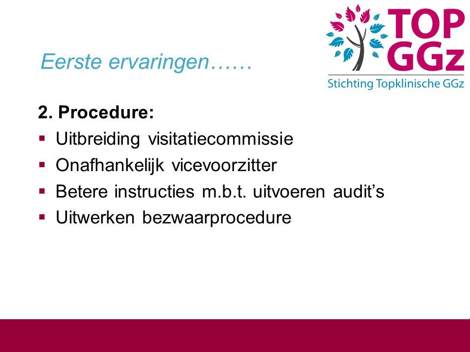 Eerste ervaringen…… 2. Procedure:  Uitbreiding visitatiecommissie  Onafhankelijk vicevoorzitter  Betere instructies m.b.t. uitvoeren audit's  Uitw