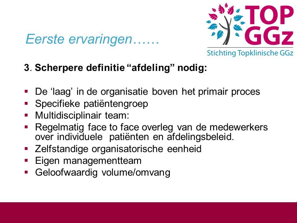 """Eerste ervaringen…… 3. Scherpere definitie """"afdeling"""" nodig:  De 'laag' in de organisatie boven het primair proces  Specifieke patiëntengroep  Mult"""