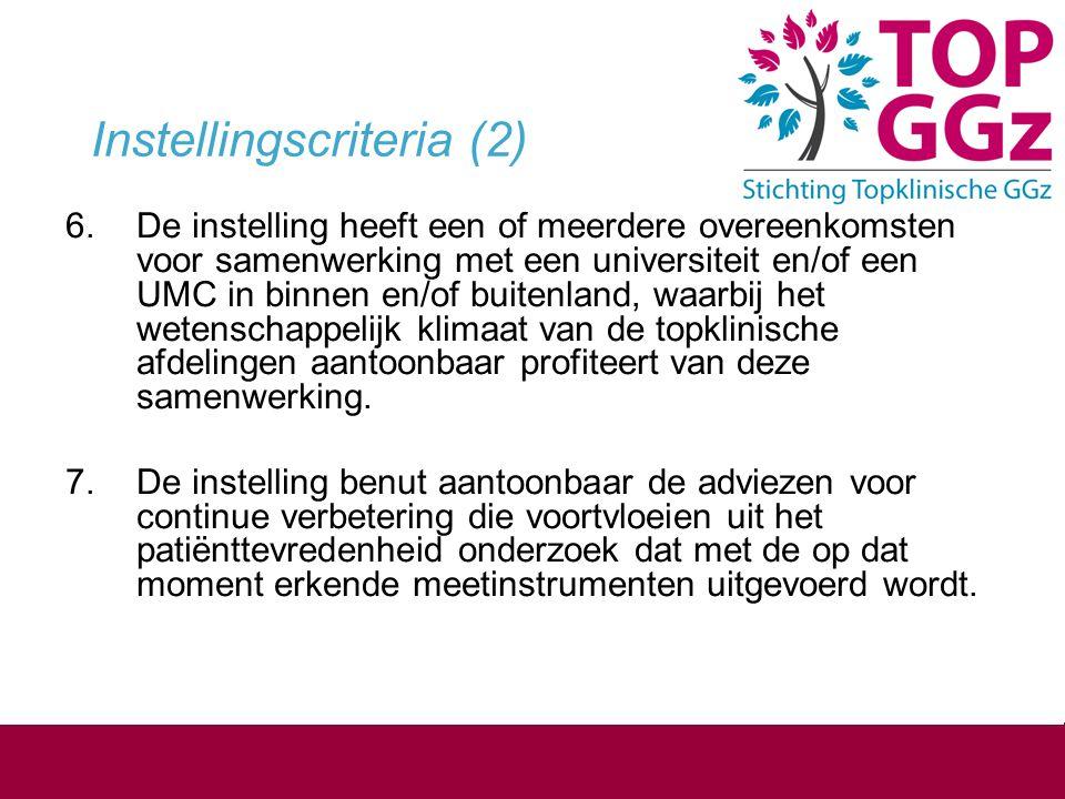 Instellingscriteria (2) 6.De instelling heeft een of meerdere overeenkomsten voor samenwerking met een universiteit en/of een UMC in binnen en/of buit