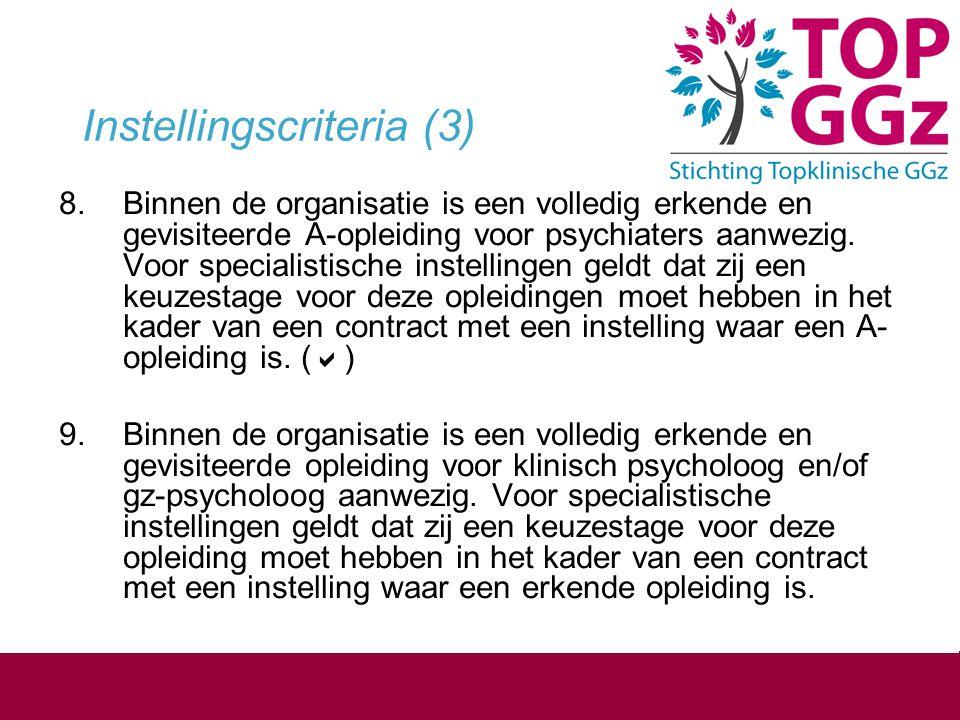 Instellingscriteria (3) 8.Binnen de organisatie is een volledig erkende en gevisiteerde A-opleiding voor psychiaters aanwezig. Voor specialistische in