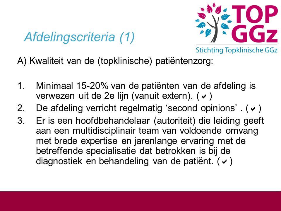 Afdelingscriteria (1) A) Kwaliteit van de (topklinische) patiëntenzorg: 1.Minimaal 15-20% van de patiënten van de afdeling is verwezen uit de 2e lijn