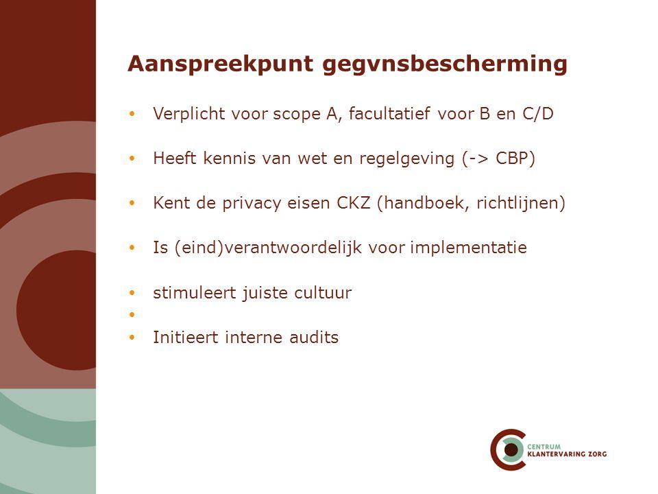Aanspreekpunt gegvnsbescherming  Verplicht voor scope A, facultatief voor B en C/D  Heeft kennis van wet en regelgeving (-> CBP)  Kent de privacy e