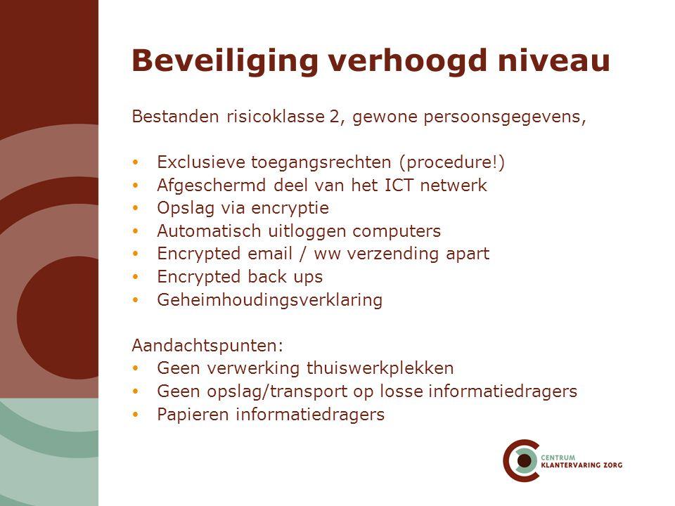 Beveiliging verhoogd niveau Bestanden risicoklasse 2, gewone persoonsgegevens,  Exclusieve toegangsrechten (procedure!)  Afgeschermd deel van het IC