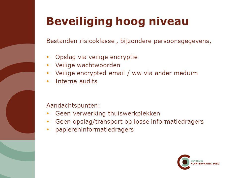 Beveiliging hoog niveau Bestanden risicoklasse, bijzondere persoonsgegevens,  Opslag via veilige encryptie  Veilige wachtwoorden  Veilige encrypted