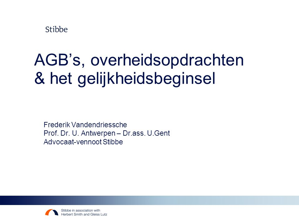 AGB's, overheidsopdrachten & het gelijkheidsbeginsel Frederik Vandendriessche Prof.