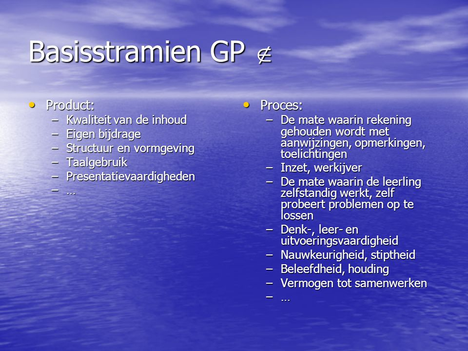 Basisstramien GP  Product: Product: –Kwaliteit van de inhoud –Eigen bijdrage –Structuur en vormgeving –Taalgebruik –Presentatievaardigheden –…–…–…–…