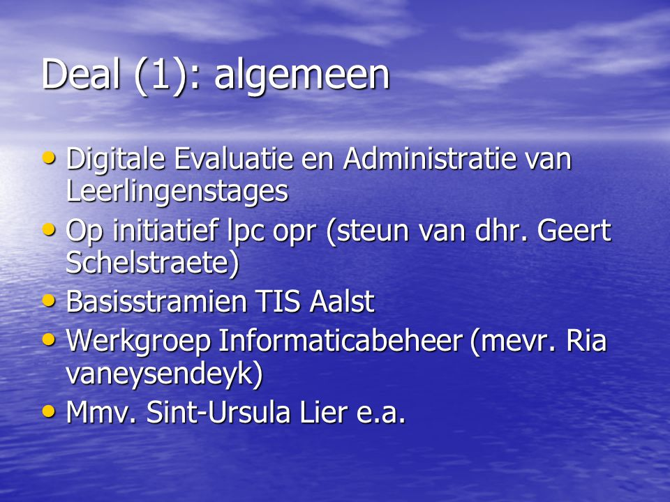 Deal (1): algemeen Digitale Evaluatie en Administratie van Leerlingenstages Digitale Evaluatie en Administratie van Leerlingenstages Op initiatief lpc opr (steun van dhr.