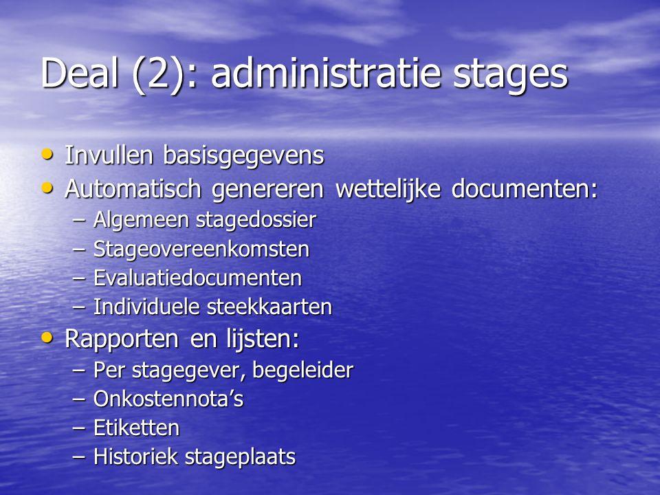 Deal (2): administratie stages Invullen basisgegevens Invullen basisgegevens Automatisch genereren wettelijke documenten: Automatisch genereren wettel