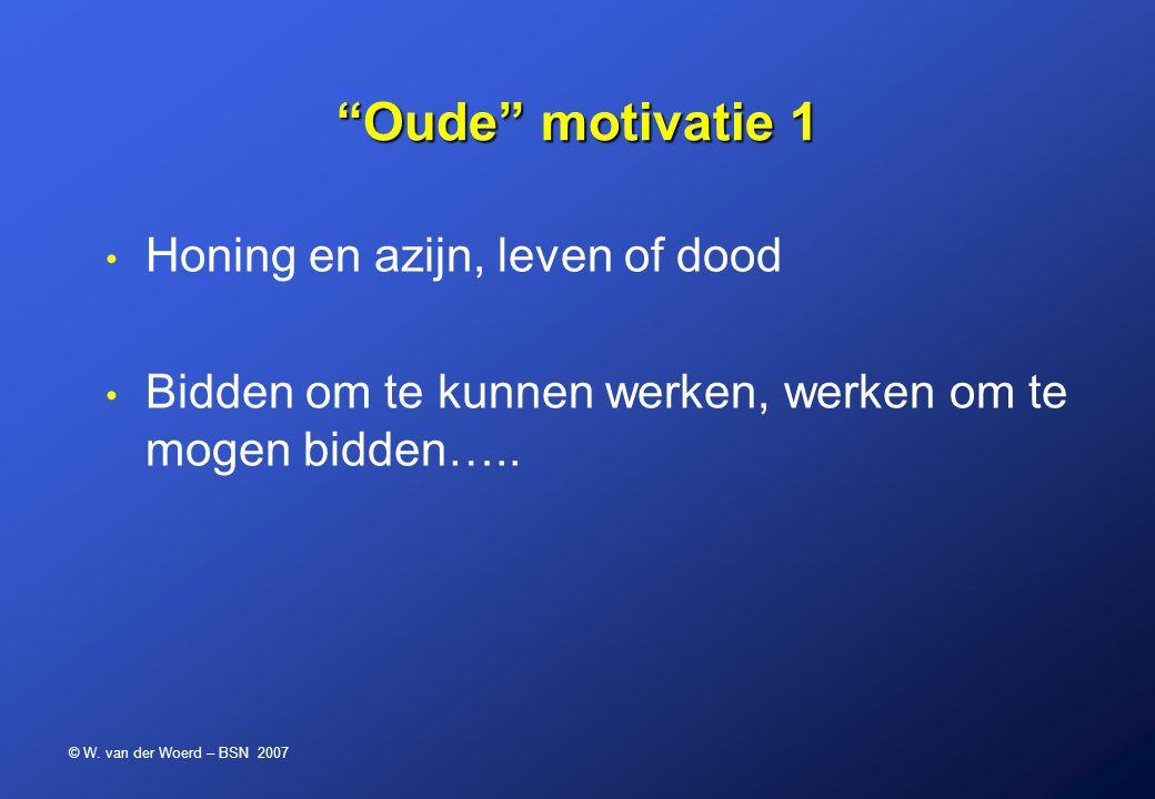"""© W. van der Woerd – BSN 2007 """"Oude"""" motivatie 1 Honing en azijn, leven of dood Bidden om te kunnen werken, werken om te mogen bidden….."""