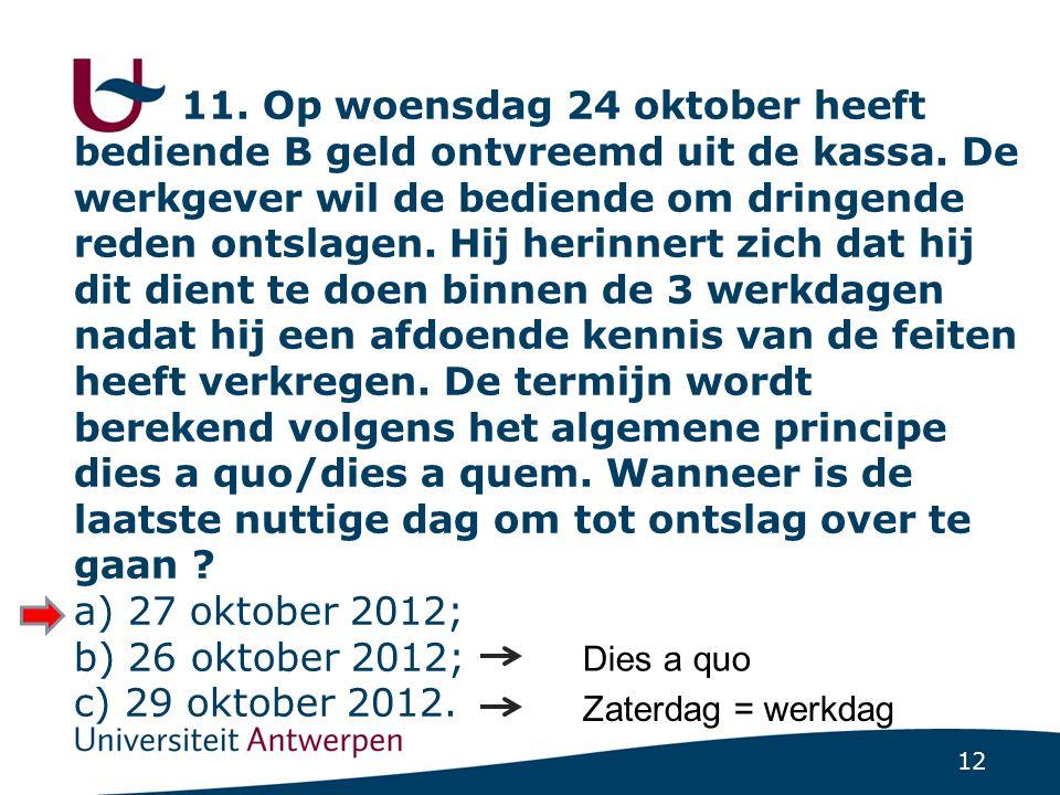 12 11.Op woensdag 24 oktober heeft bediende B geld ontvreemd uit de kassa.
