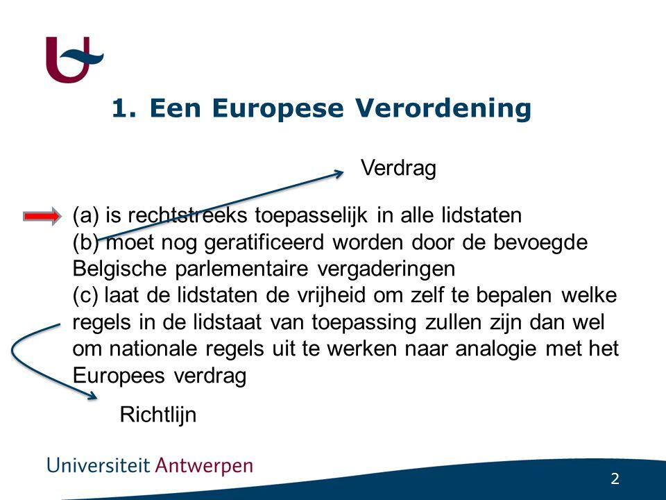 2 1. Een Europese Verordening (a) is rechtstreeks toepasselijk in alle lidstaten (b) moet nog geratificeerd worden door de bevoegde Belgische parlemen
