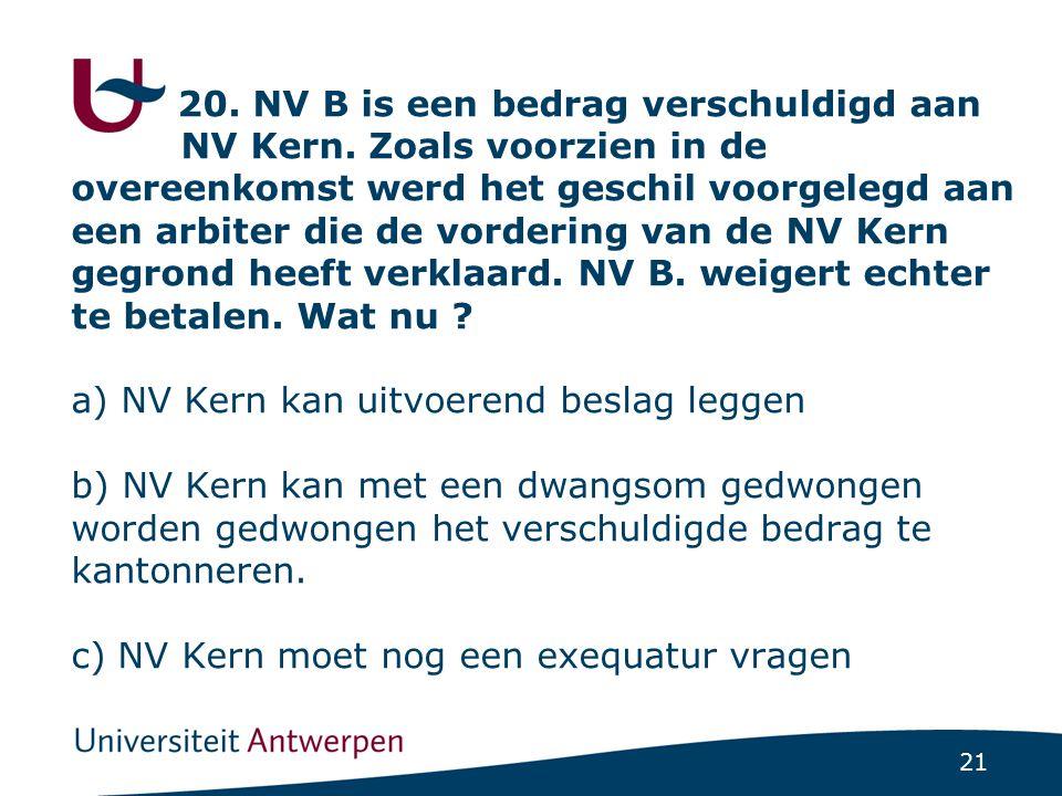 21 20.NV B is een bedrag verschuldigd aan NV Kern.