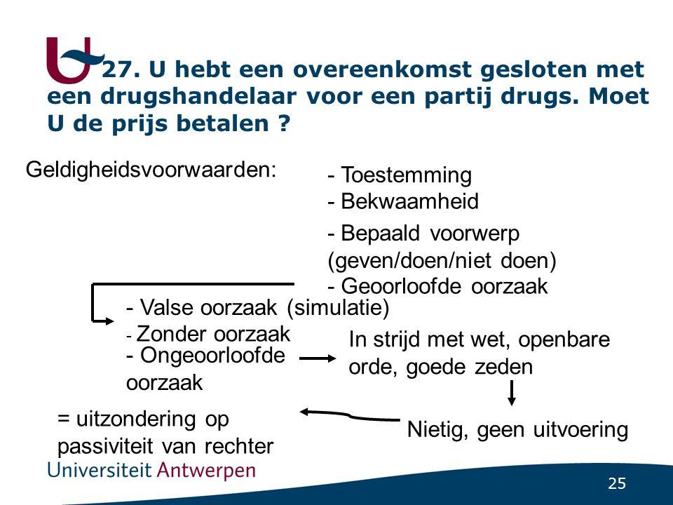 25 27.U hebt een overeenkomst gesloten met een drugshandelaar voor een partij drugs.