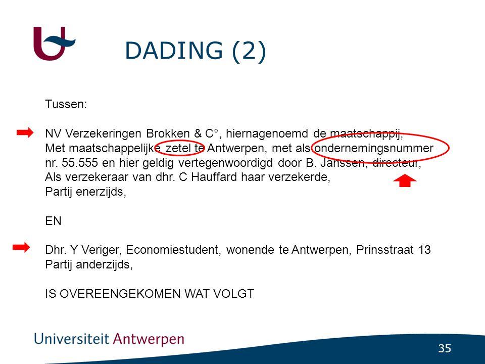 35 DADING (2) Tussen: NV Verzekeringen Brokken & C°, hiernagenoemd de maatschappij, Met maatschappelijke zetel te Antwerpen, met als ondernemingsnummer nr.