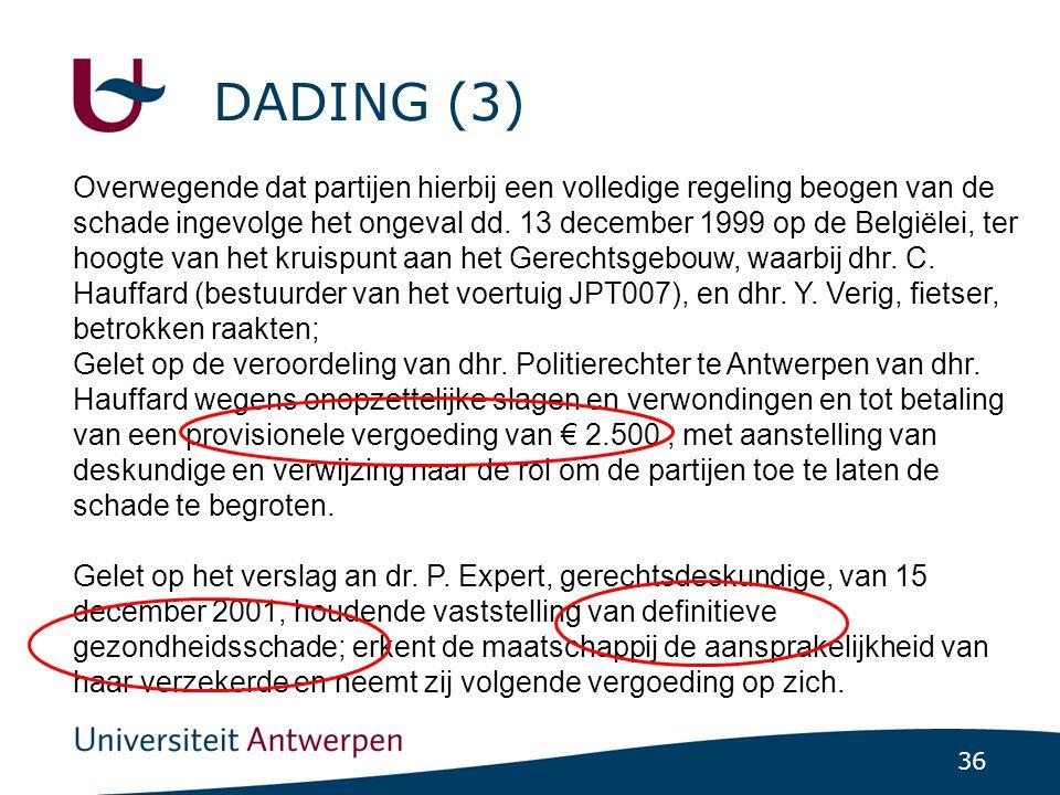 36 DADING (3) Overwegende dat partijen hierbij een volledige regeling beogen van de schade ingevolge het ongeval dd.