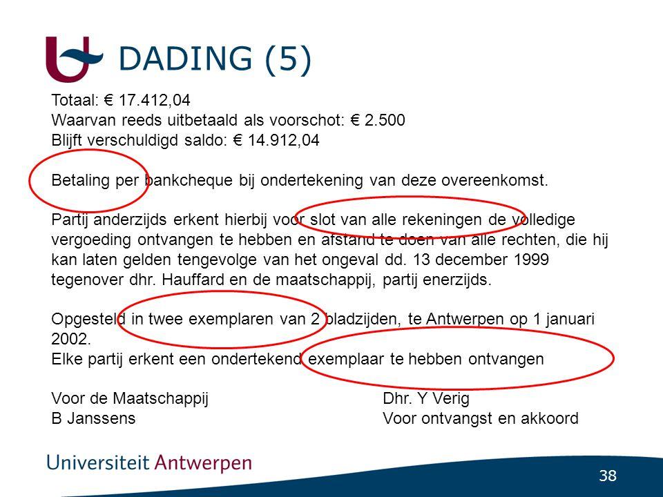 38 DADING (5) Totaal: € 17.412,04 Waarvan reeds uitbetaald als voorschot: € 2.500 Blijft verschuldigd saldo: € 14.912,04 Betaling per bankcheque bij ondertekening van deze overeenkomst.