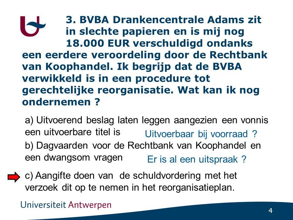 4 3. BVBA Drankencentrale Adams zit in slechte papieren en is mij nog 18.000 EUR verschuldigd ondanks een eerdere veroordeling door de Rechtbank van K