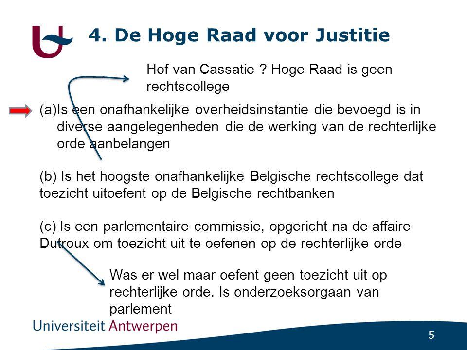 5 4. De Hoge Raad voor Justitie (a)Is een onafhankelijke overheidsinstantie die bevoegd is in diverse aangelegenheden die de werking van de rechterlij