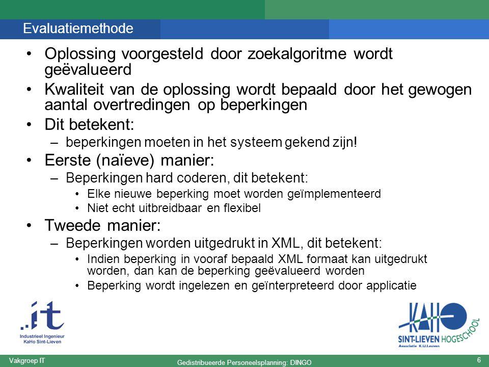 Gedistribueerde Personeelsplanning: DINGO Vakgroep IT 7 Evaluatiemethode Voordelen van tweede methode t.o.v.