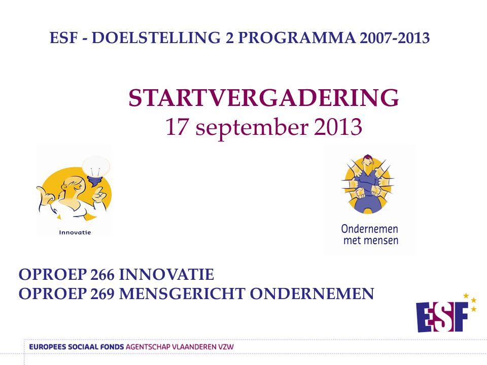 ESF - DOELSTELLING 2 PROGRAMMA 2007-2013 STARTVERGADERING 17 september 2013 OPROEP 266 INNOVATIE OPROEP 269 MENSGERICHT ONDERNEMEN