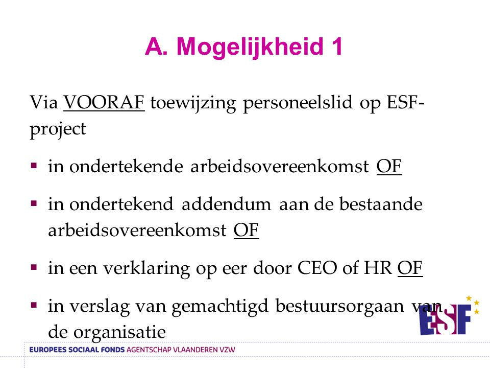 A. Mogelijkheid 1 Via VOORAF toewijzing personeelslid op ESF- project  in ondertekende arbeidsovereenkomst OF  in ondertekend addendum aan de bestaa