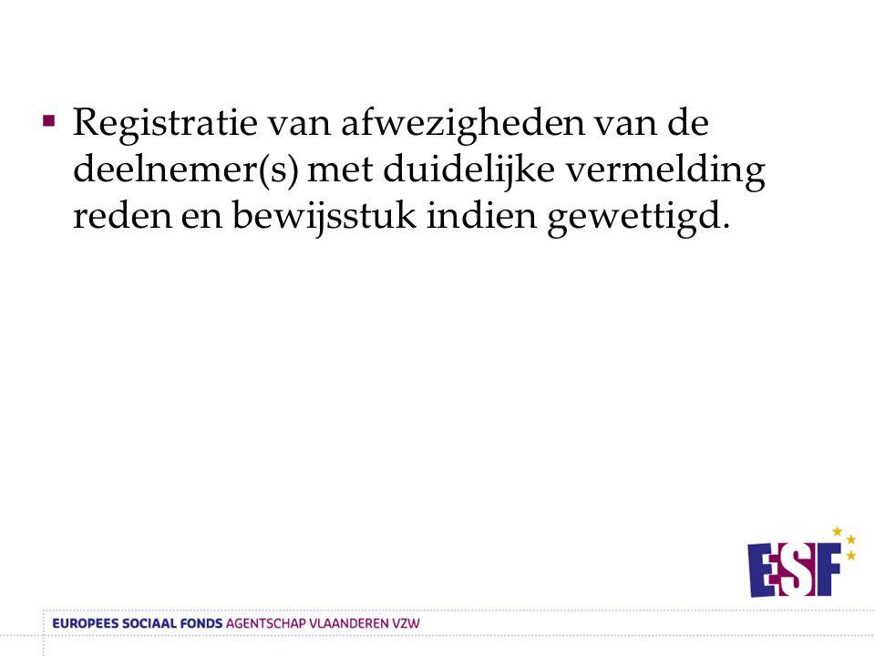  Registratie van afwezigheden van de deelnemer(s) met duidelijke vermelding reden en bewijsstuk indien gewettigd.